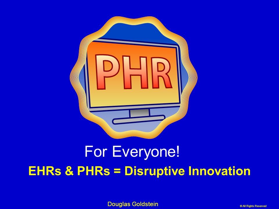 EHRs & PHRs = Disruptive Innovation