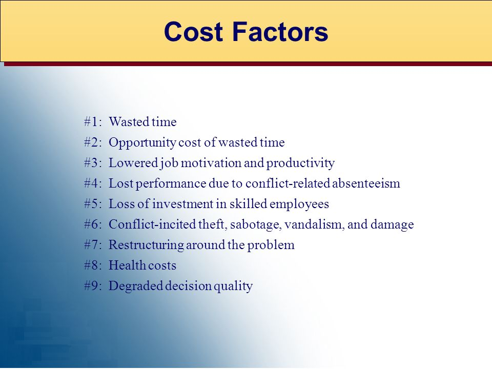 Cost Factors #1: Wasted time #2: Opportunity cost of wasted time