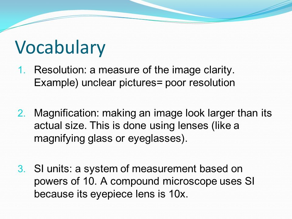 Vocabulary Resolution: a measure of the image clarity. Example) unclear pictures= poor resolution.