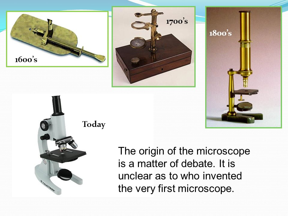 1700's 1800's. 1600's. Today. The origin of the microscope is a matter of debate.