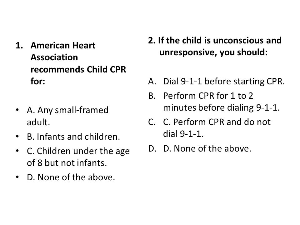 2. If the child is unconscious and unresponsive, you should: