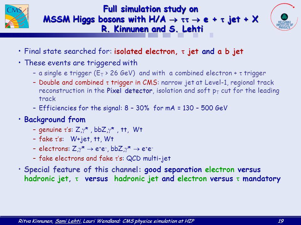 Full simulation study on MSSM Higgs bosons with H/A  tt  e + t jet + X R. Kinnunen and S. Lehti