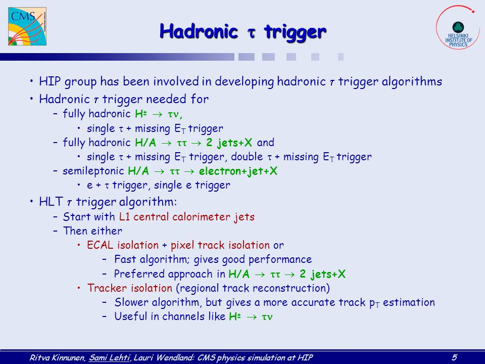 Hadronic t trigger HIP group has been involved in developing hadronic t trigger algorithms. Hadronic t trigger needed for.