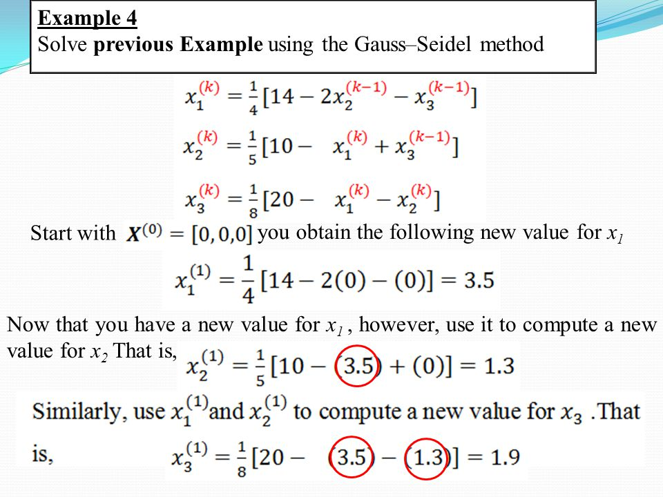 Example 4 Solve previous Example using the Gauss–Seidel method. Start with. you obtain the following new value for x1.