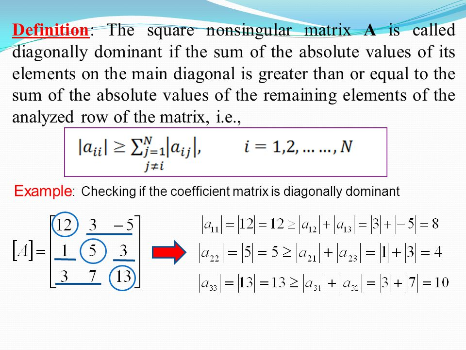 Definition: The square nonsingular matrix A is called diagonally dominant if the sum of the absolute values of its elements on the main diagonal is greater than or equal to the sum of the absolute values of the remaining elements of the analyzed row of the matrix, i.e.,
