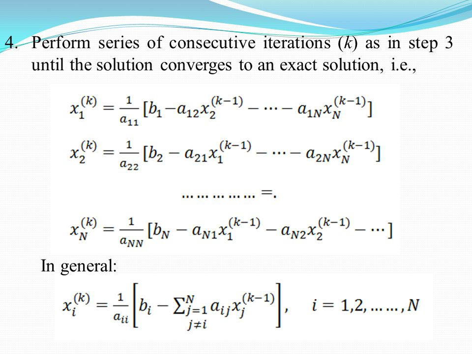 Perform series of consecutive iterations (k) as in step 3 until the solution converges to an exact solution, i.e.,