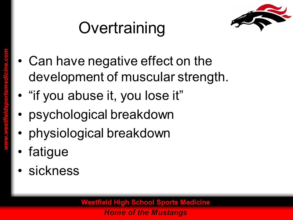 Overtraining Can have negative effect on the development of muscular strength. if you abuse it, you lose it