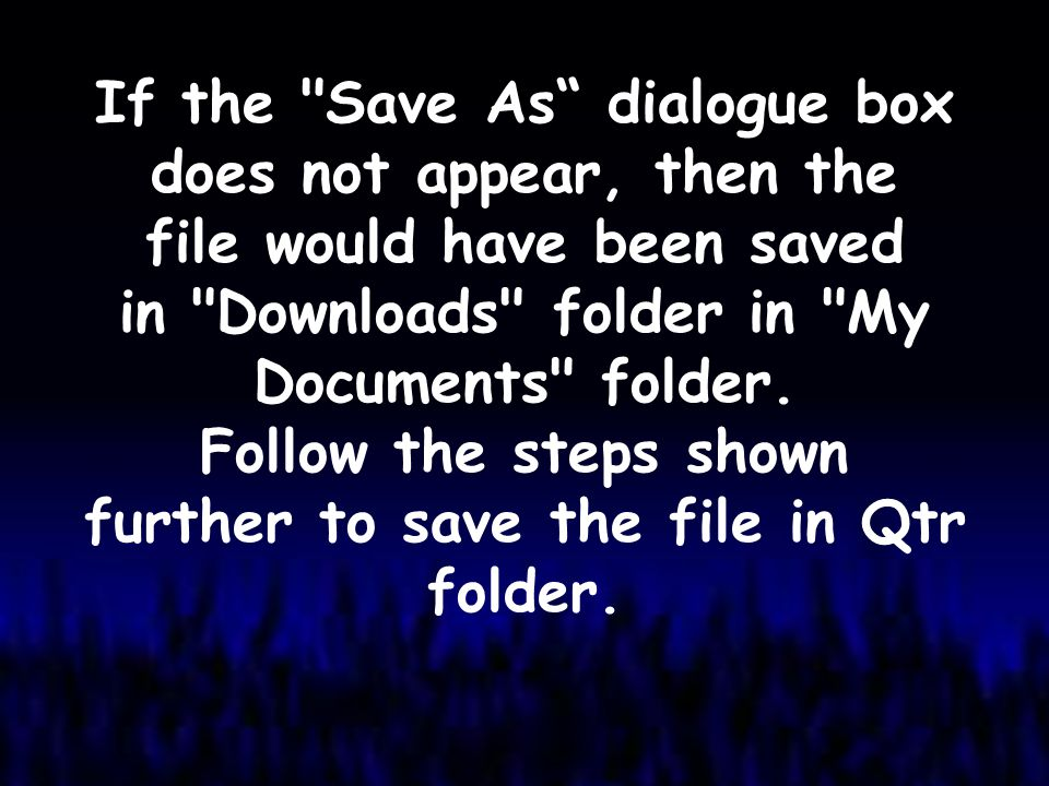 If the Save As dialogue box does not appear, then the