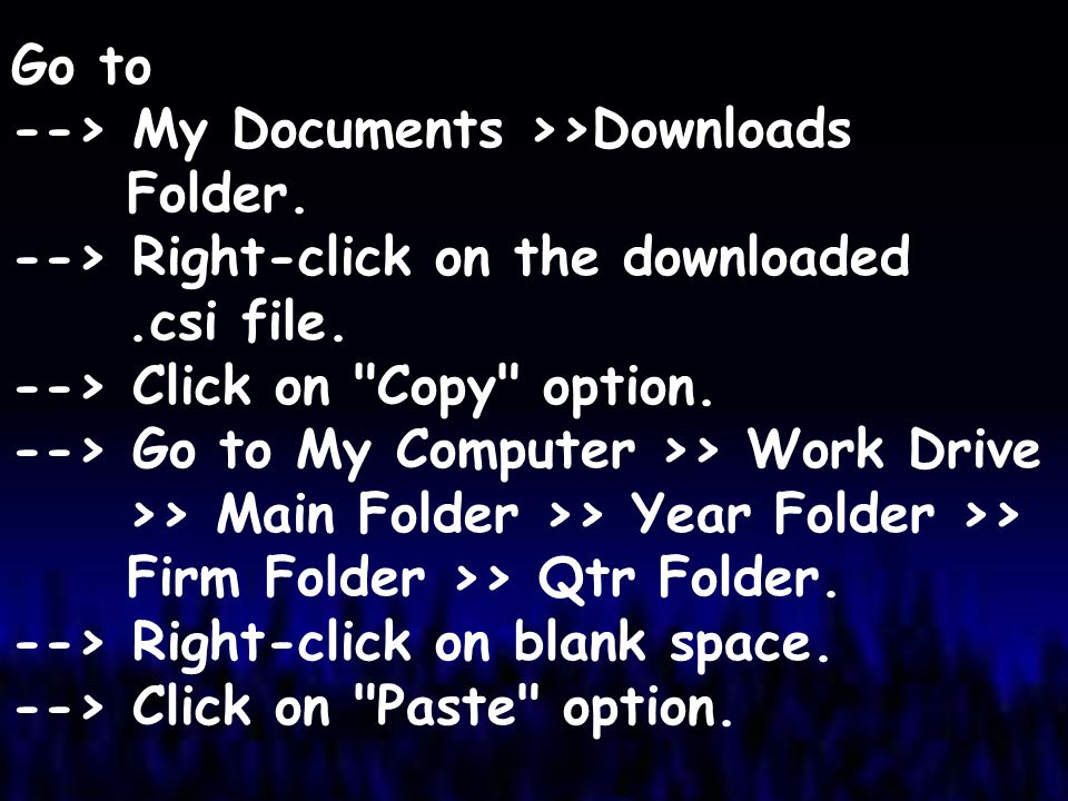 Go to --> My Documents >>Downloads. Folder. --> Right-click on the downloaded. .csi file. --> Click on Copy option.