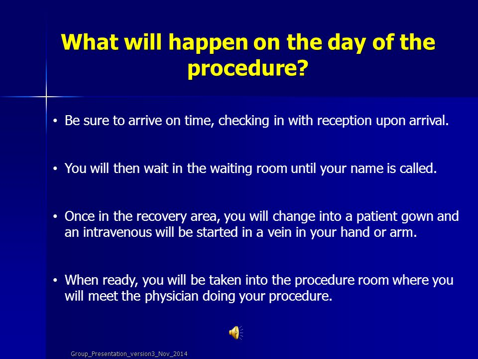What will happen on the day of the procedure