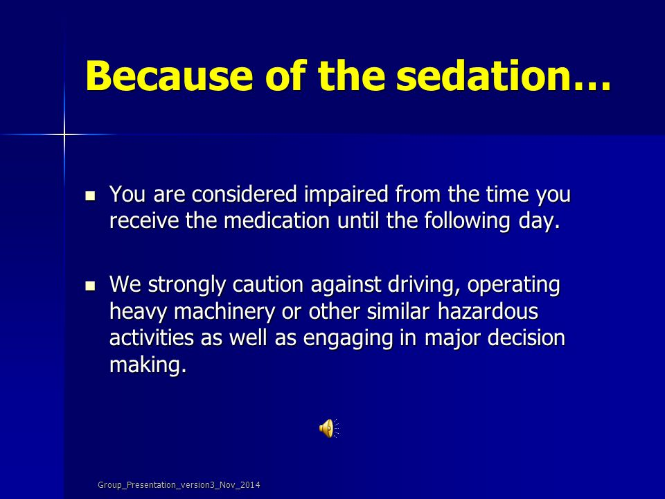 Because of the sedation…