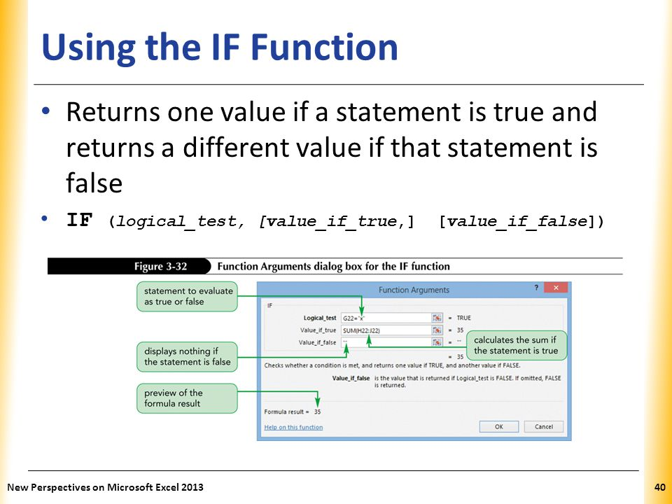 Using the IF Function Returns one value if a statement is true and returns a different value if that statement is false.