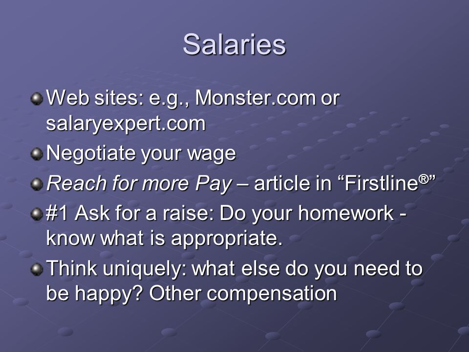Salaries Web sites: e.g., Monster.com or salaryexpert.com