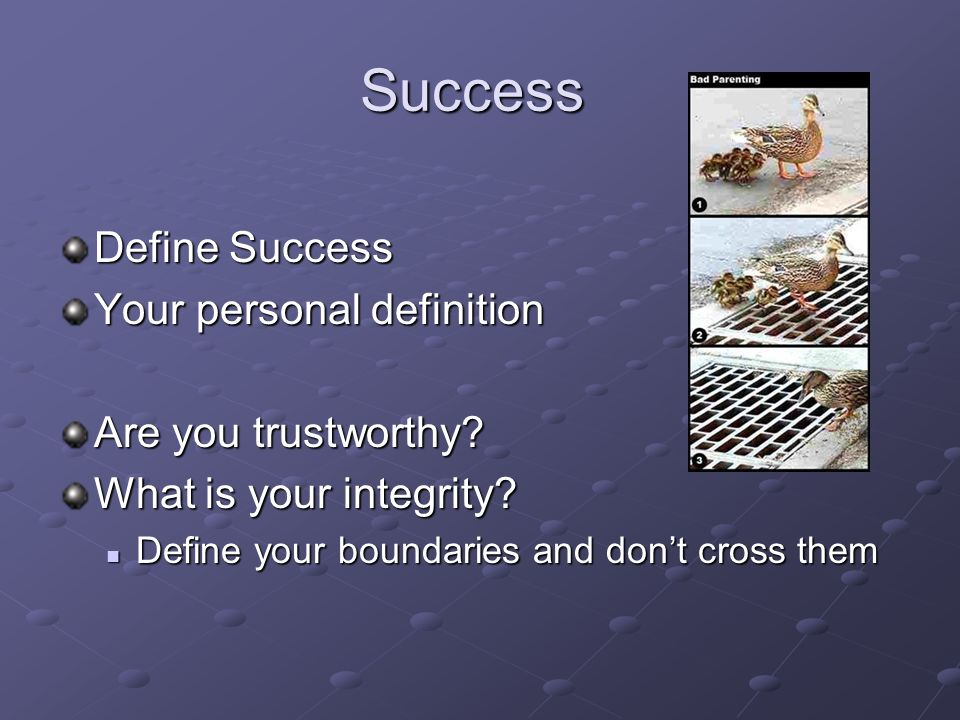 Success Define Success Your personal definition Are you trustworthy