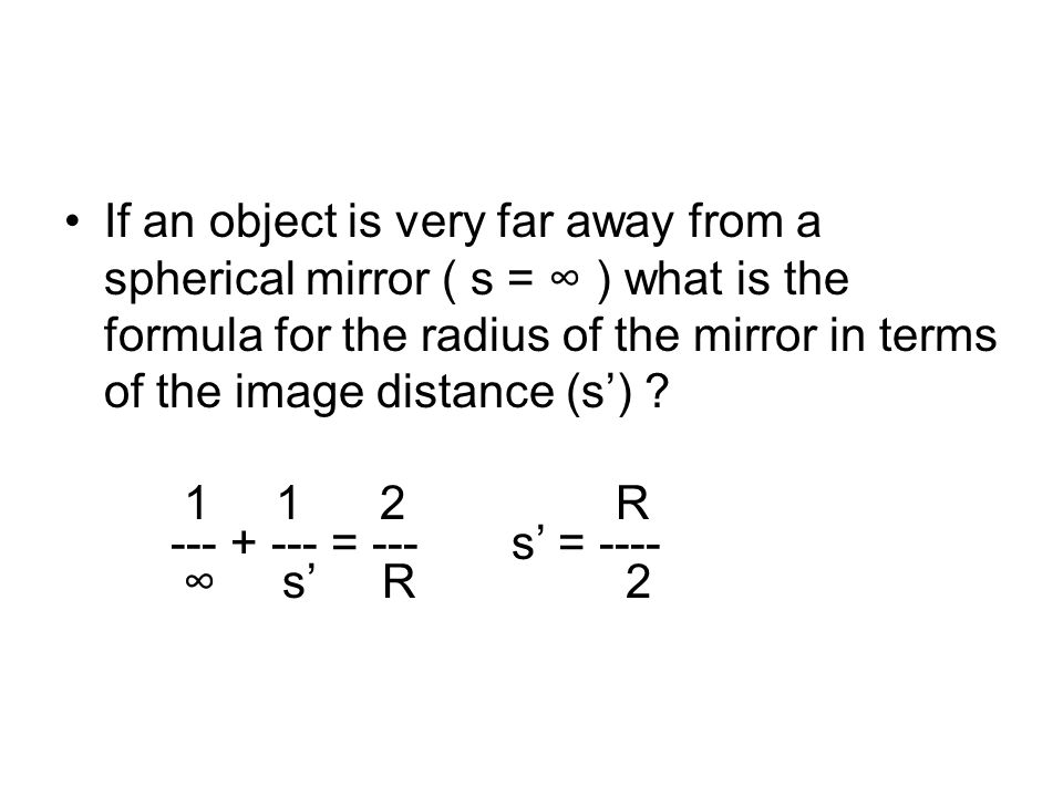 If an object is very far away from a spherical mirror ( s = ∞ ) what is the formula for the radius of the mirror in terms of the image distance (s')