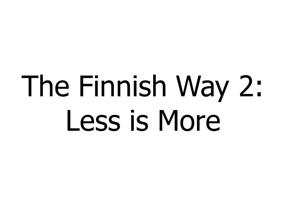 The Finnish Way 2: Less is More