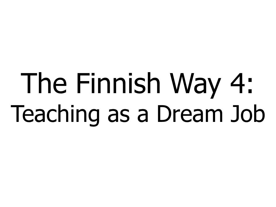 The Finnish Way 4: Teaching as a Dream Job