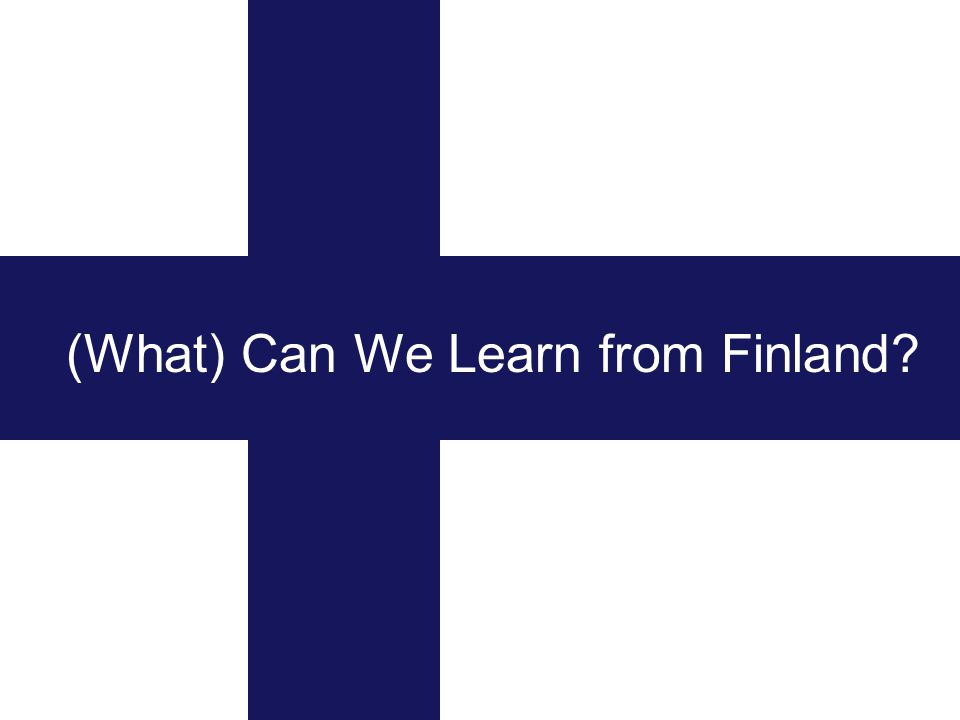(What) Can We Learn from Finland