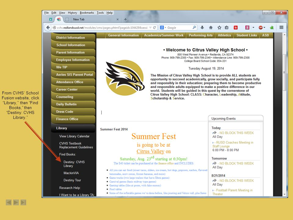 From CVHS' School Fusion website, click Library, then Find Books, then Destiny: CVHS Library.