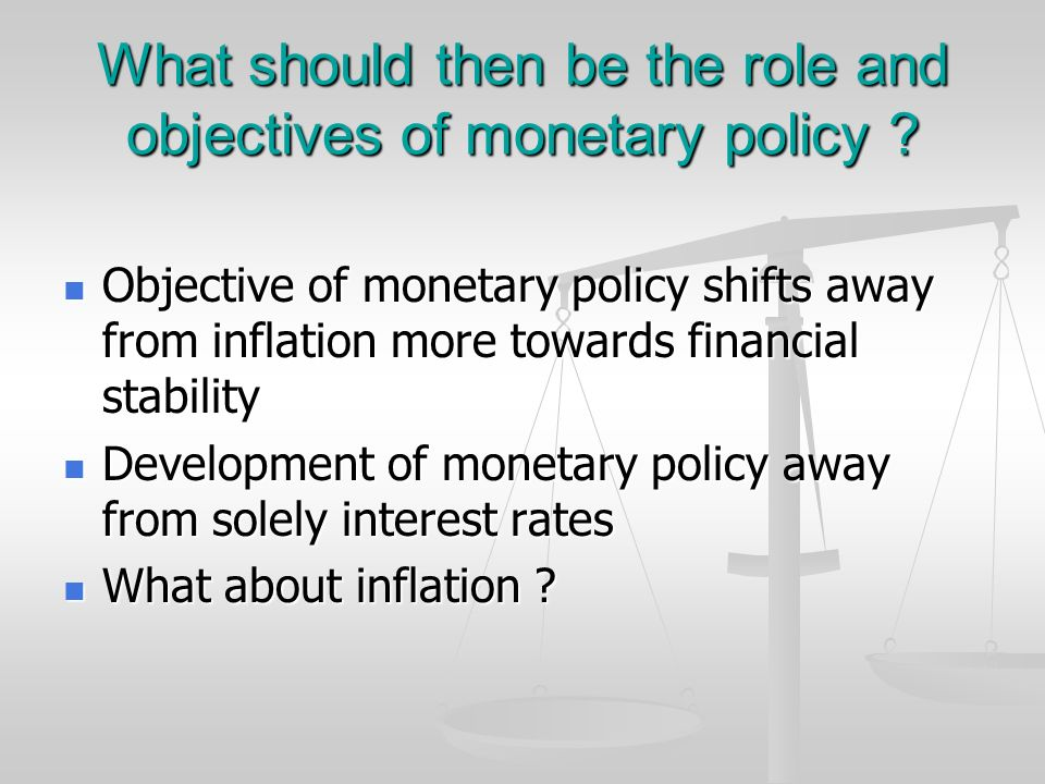 What should then be the role and objectives of monetary policy