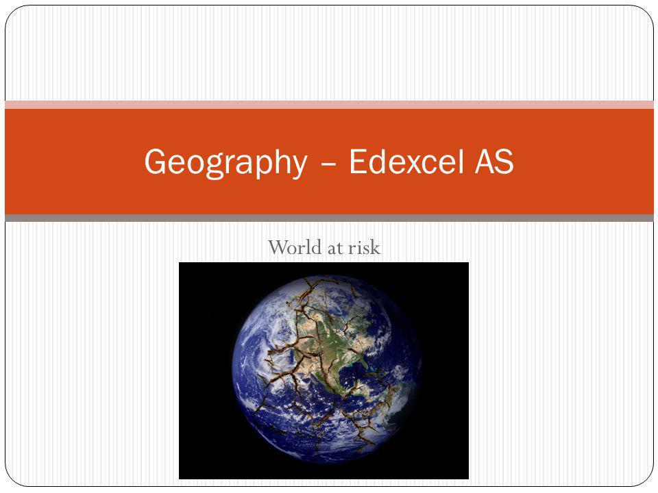 Geography – Edexcel AS World at risk