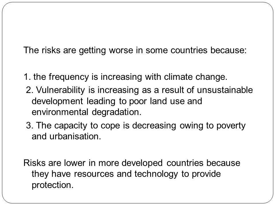 The risks are getting worse in some countries because: