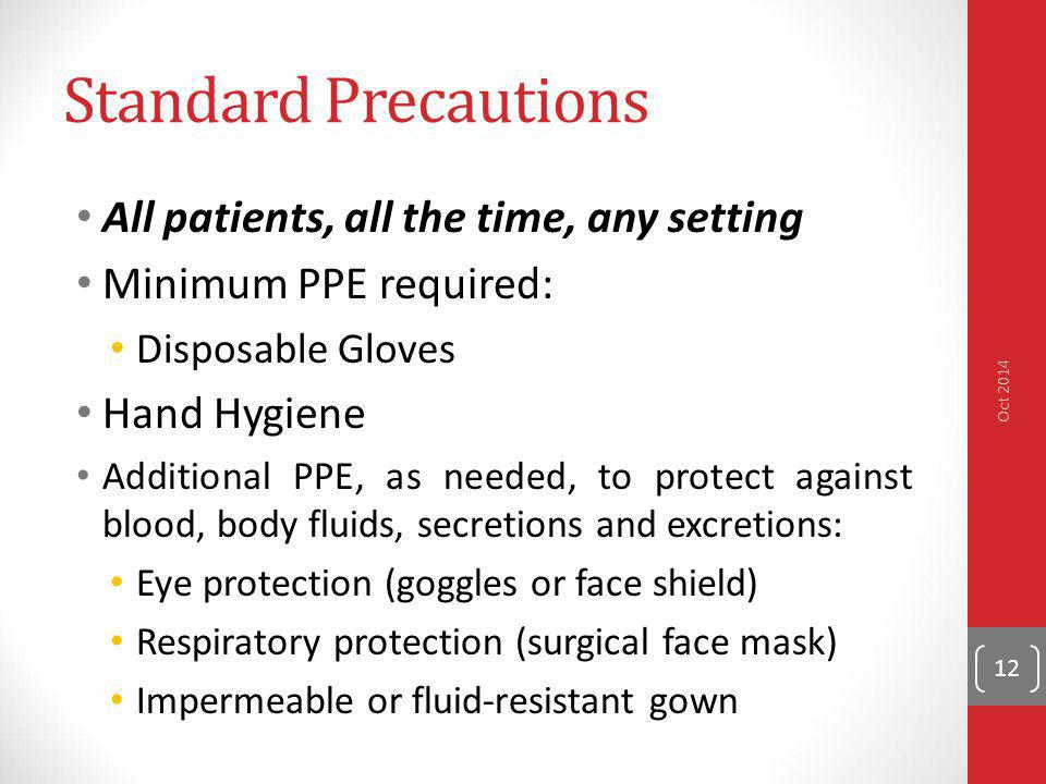 Standard Precautions All patients, all the time, any setting