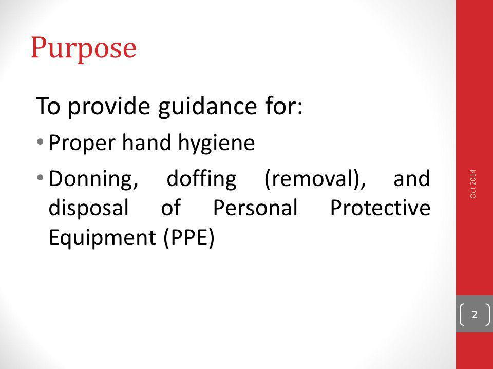 Purpose To provide guidance for: Proper hand hygiene