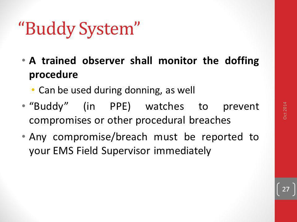 Buddy System A trained observer shall monitor the doffing procedure