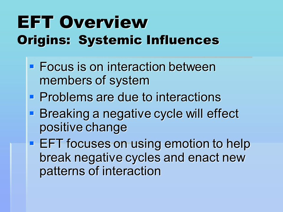 EFT Overview Origins: Systemic Influences