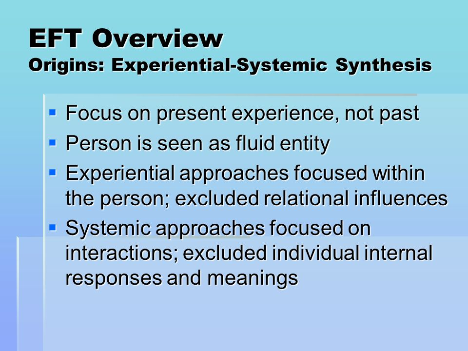EFT Overview Origins: Experiential-Systemic Synthesis