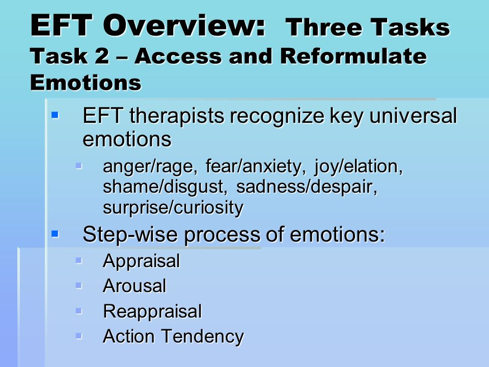 EFT Overview: Three Tasks Task 2 – Access and Reformulate Emotions