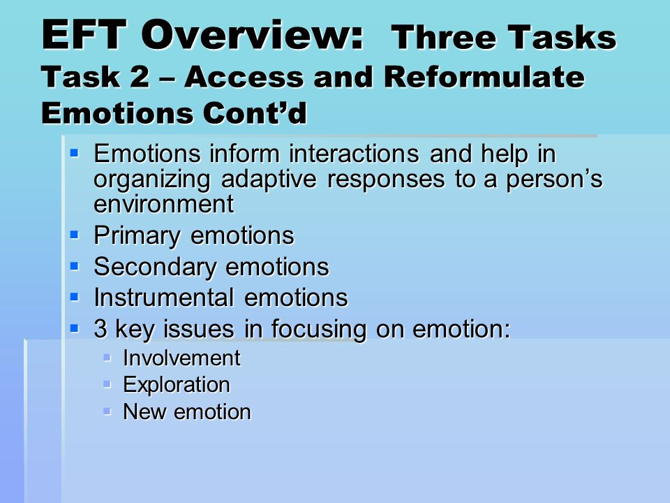 EFT Overview: Three Tasks Task 2 – Access and Reformulate Emotions Cont'd