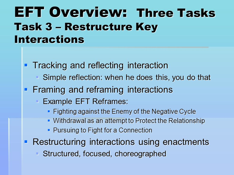 EFT Overview: Three Tasks Task 3 – Restructure Key Interactions