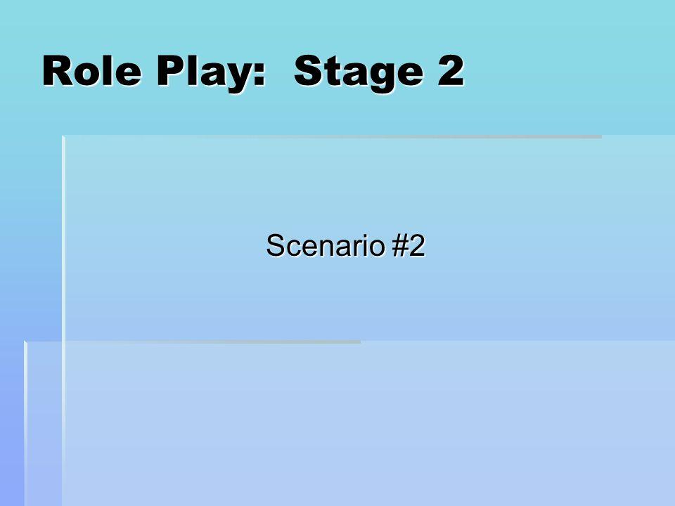 Role Play: Stage 2 Scenario #2