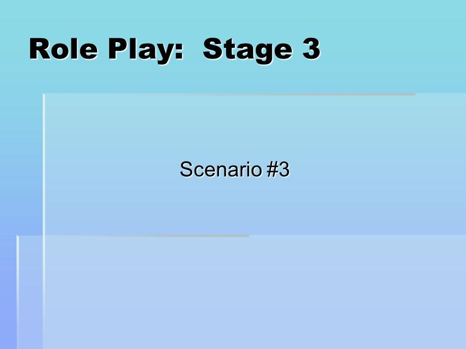 Role Play: Stage 3 Scenario #3