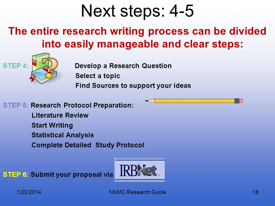 Next steps: 4-5 The entire research writing process can be divided into easily manageable and clear steps: