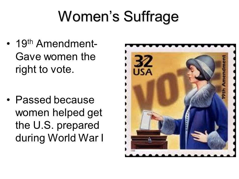 Women's Suffrage 19th Amendment- Gave women the right to vote.
