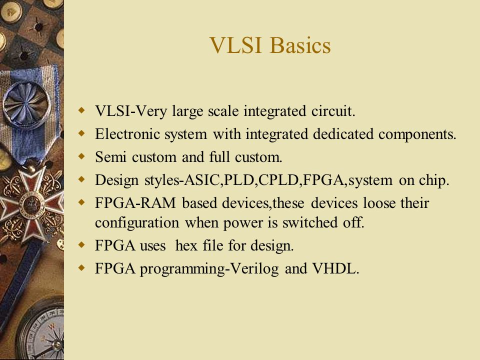 VLSI Basics VLSI-Very large scale integrated circuit.