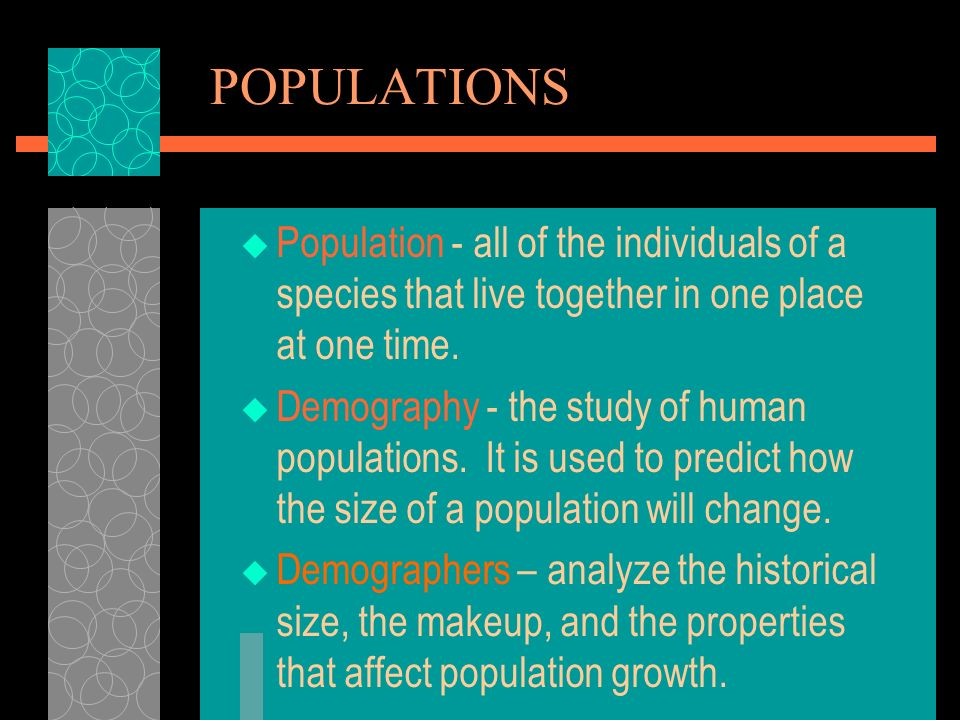 POPULATIONS Population - all of the individuals of a species that live together in one place at one time.