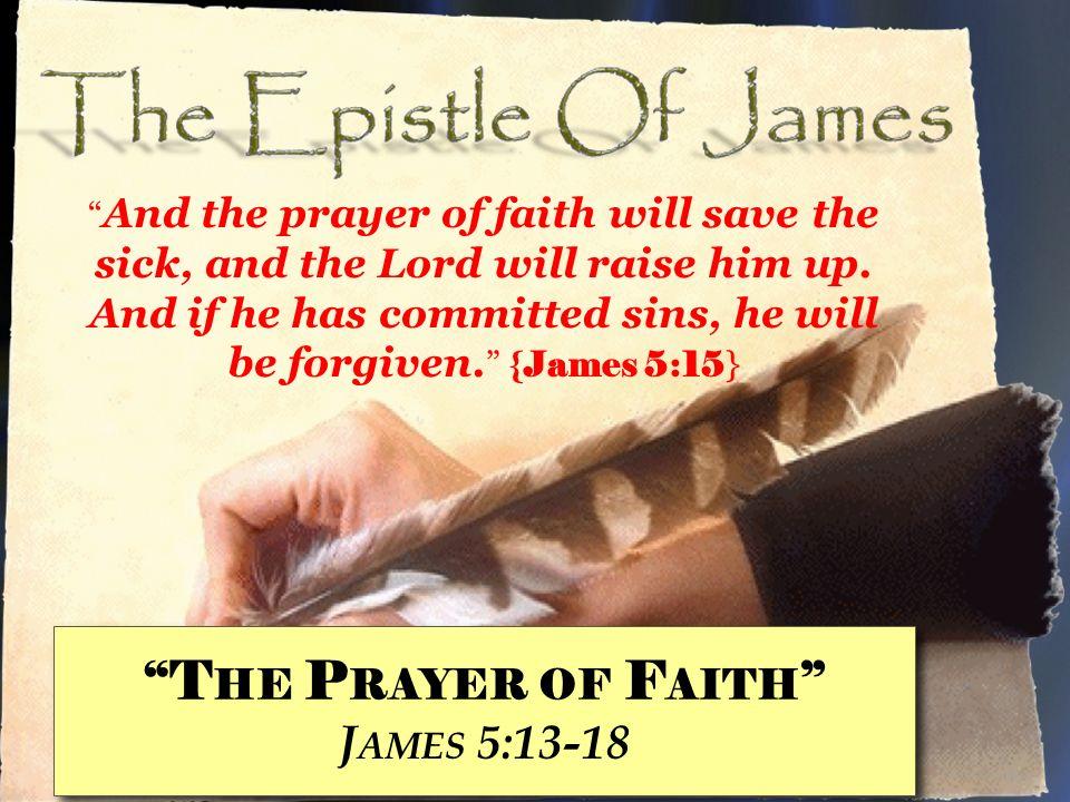 The Prayer of Faith James 5:13-18