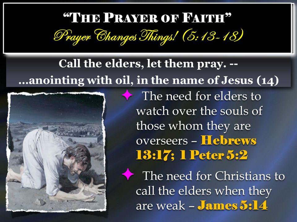 Call the elders, let them pray. --