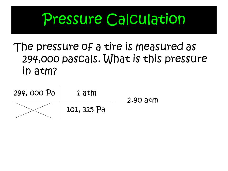 Pressure Calculation The pressure of a tire is measured as 294,000 pascals. What is this pressure in atm