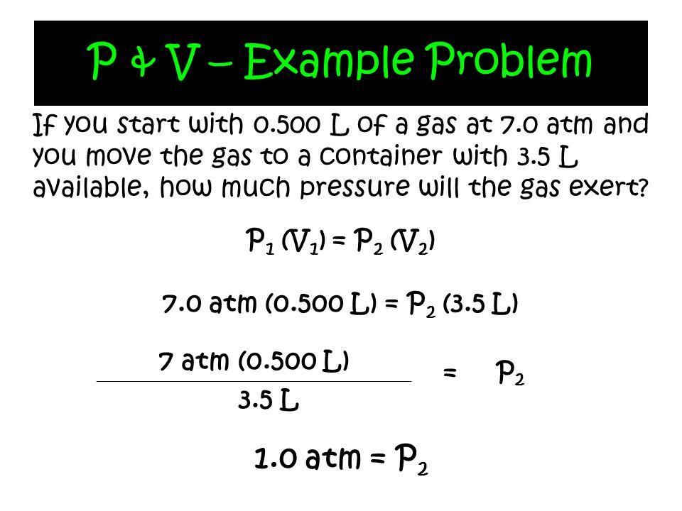 P & V – Example Problem 1.0 atm = P2