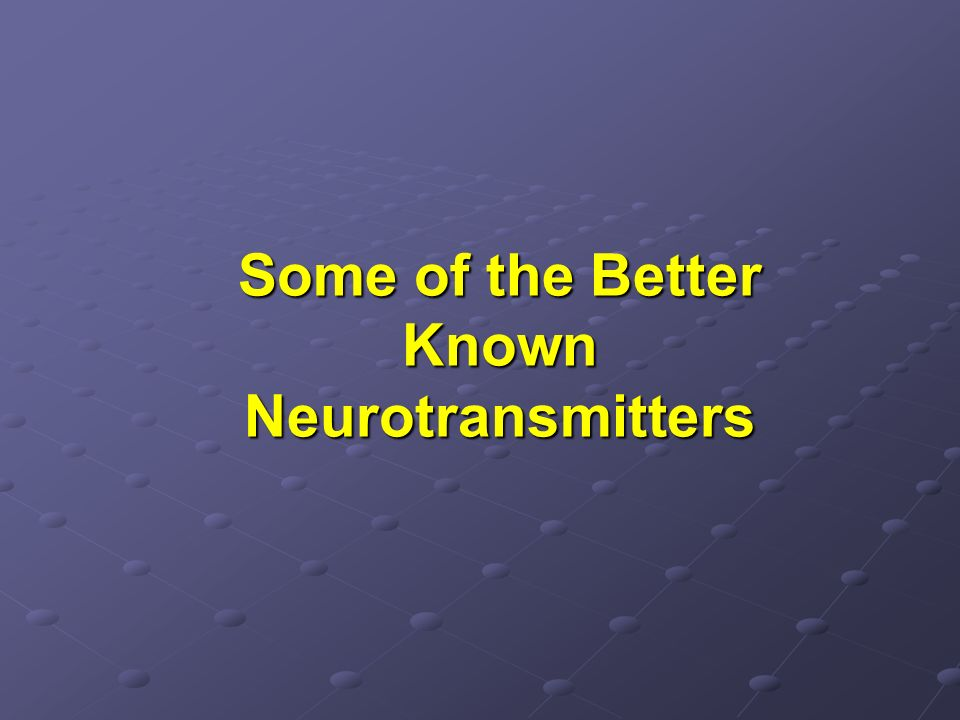 Some of the Better Known Neurotransmitters