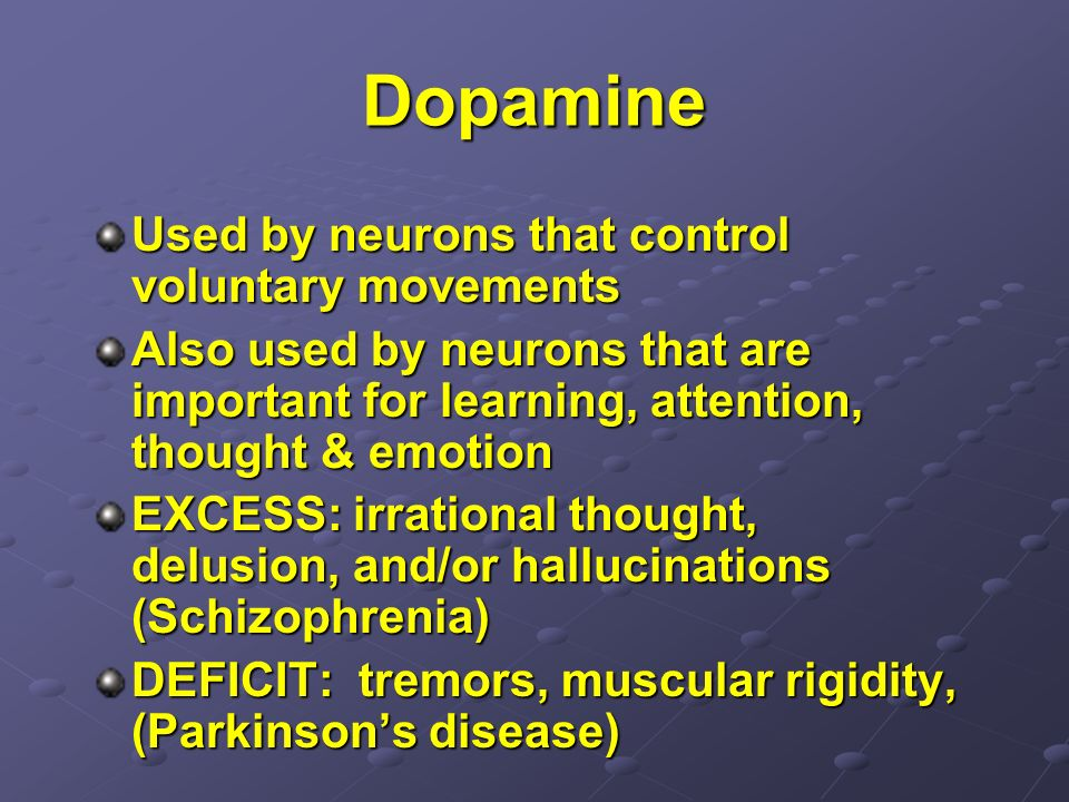 Dopamine Used by neurons that control voluntary movements