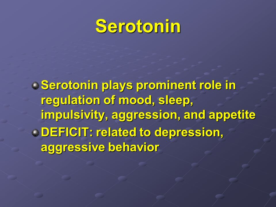 Serotonin Serotonin plays prominent role in regulation of mood, sleep, impulsivity, aggression, and appetite.