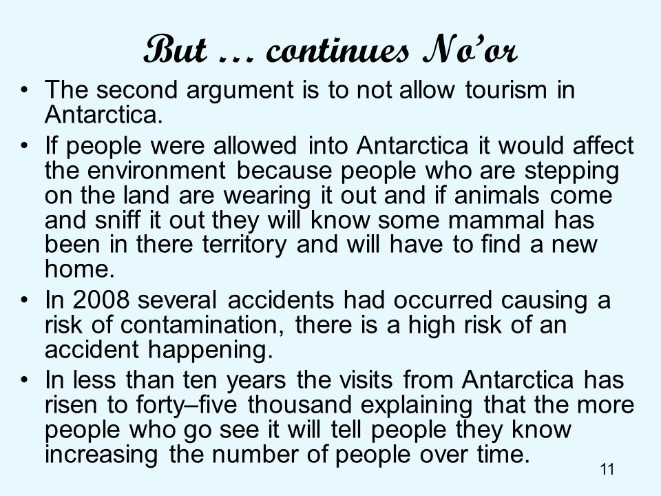 But … continues No'orThe second argument is to not allow tourism in Antarctica.