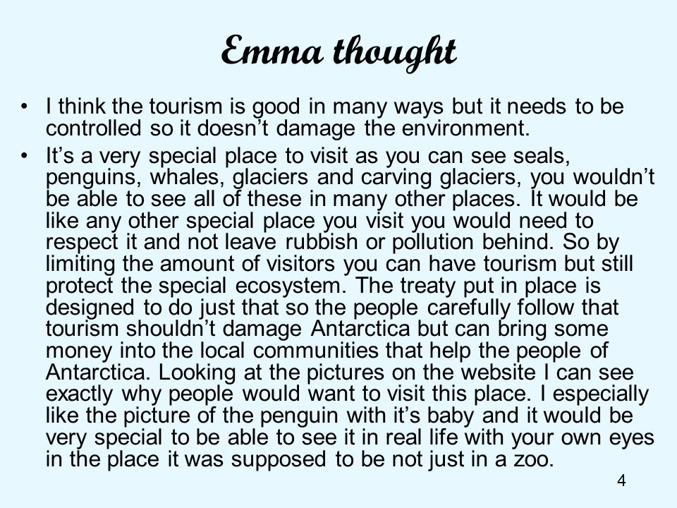 Emma thoughtI think the tourism is good in many ways but it needs to be controlled so it doesn't damage the environment.