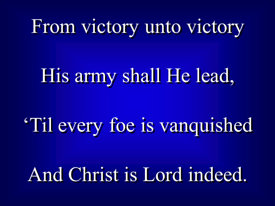 From victory unto victory His army shall He lead,